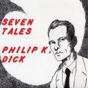 Seven Tales by Philip K. Dick